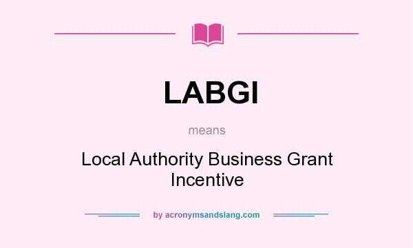 What does LABGI mean? It stands for Local Authority Business Grant Incentive