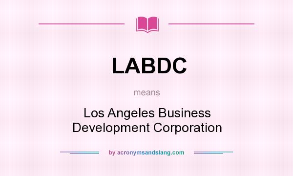 What does LABDC mean? It stands for Los Angeles Business Development Corporation