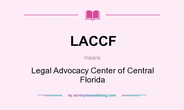 What does LACCF mean? It stands for Legal Advocacy Center of Central Florida