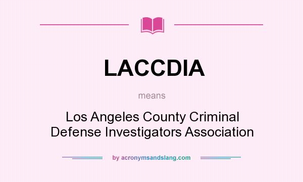 What does LACCDIA mean? It stands for Los Angeles County Criminal Defense Investigators Association