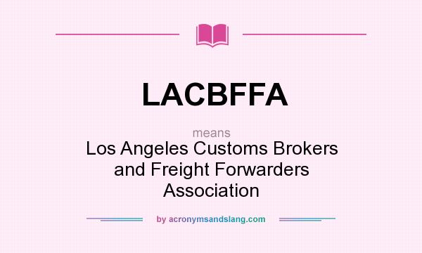 What does LACBFFA mean? It stands for Los Angeles Customs Brokers and Freight Forwarders Association