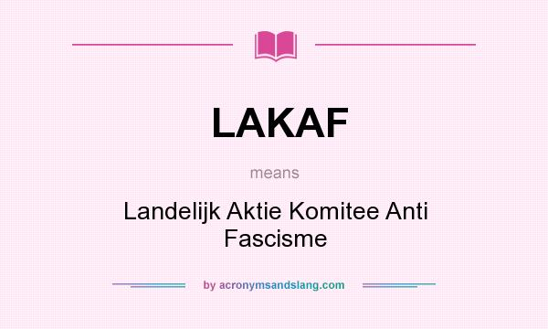 What does LAKAF mean? It stands for Landelijk Aktie Komitee Anti Fascisme