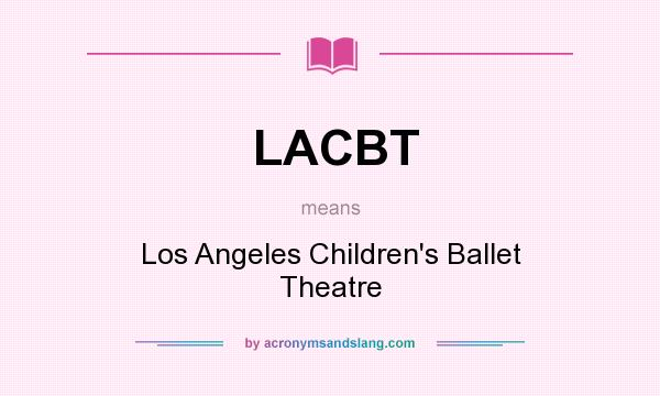 What does LACBT mean? It stands for Los Angeles Children`s Ballet Theatre