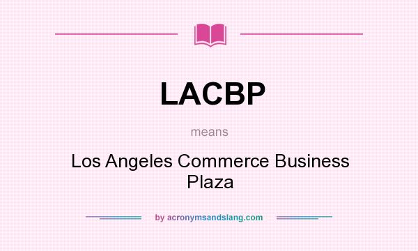 What does LACBP mean? It stands for Los Angeles Commerce Business Plaza