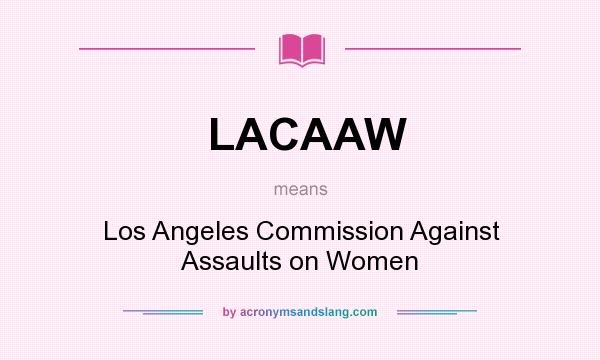 What does LACAAW mean? It stands for Los Angeles Commission Against Assaults on Women