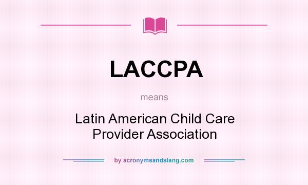 What does LACCPA mean? It stands for Latin American Child Care Provider Association