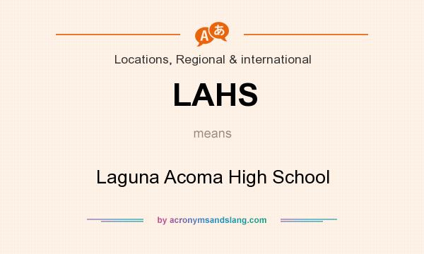 What does LAHS mean? It stands for Laguna Acoma High School