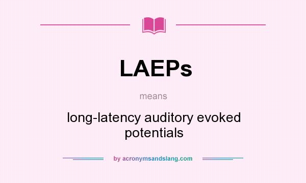 What does LAEPs mean? It stands for long-latency auditory evoked potentials