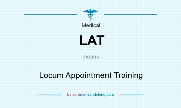 What does LAT mean? It stands for Locum Appointment Training