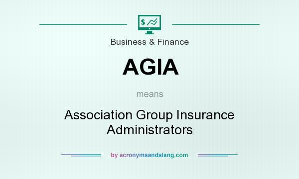 What does AGIA mean? It stands for Association Group Insurance Administrators