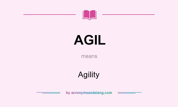 What does AGIL mean? It stands for Agility