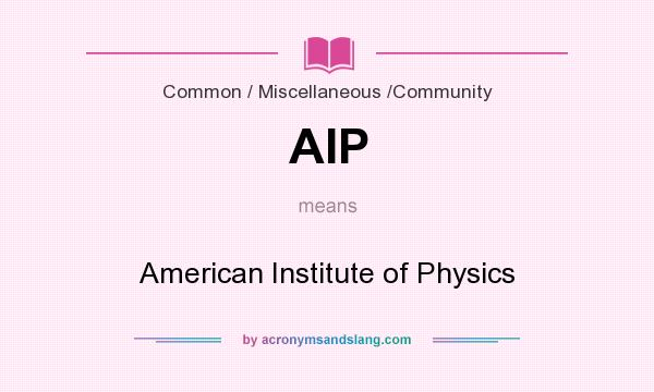 What does AIP mean? It stands for American Institute of Physics