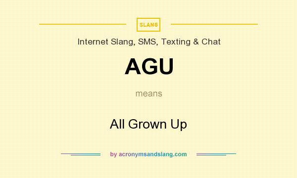 What does AGU mean? It stands for All Grown Up