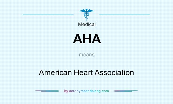 What does AHA mean? It stands for American Heart Association