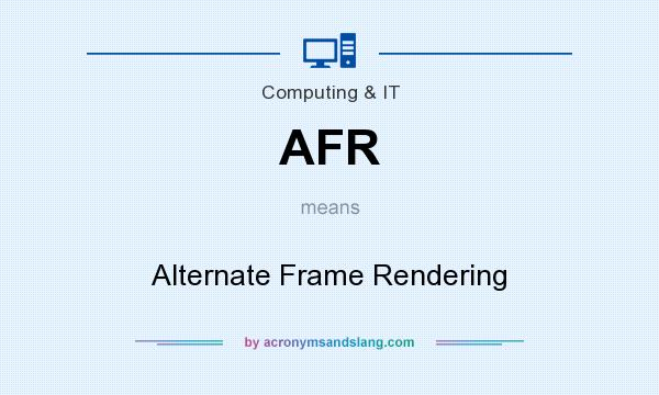 What does AFR mean? It stands for Alternate Frame Rendering