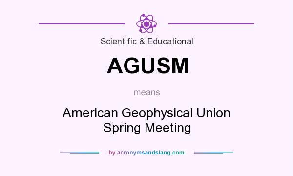 What does AGUSM mean? It stands for American Geophysical Union Spring Meeting