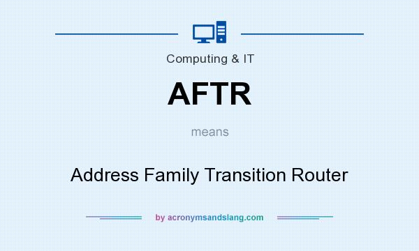 What does AFTR mean? It stands for Address Family Transition Router