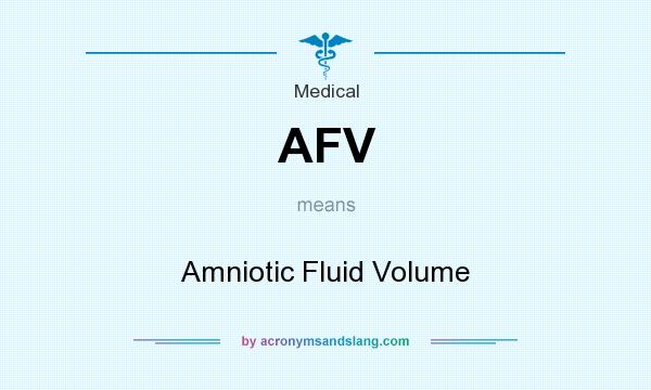 What does AFV mean? It stands for Amniotic Fluid Volume