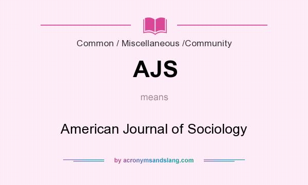What does AJS mean? It stands for American Journal of Sociology
