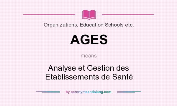 What does AGES mean? It stands for Analyse et Gestion des Etablissements de Santé