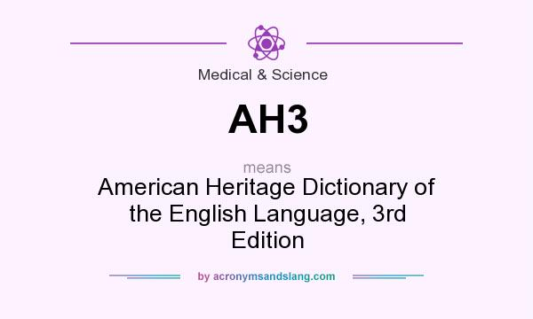 What does AH3 mean? It stands for American Heritage Dictionary of the English Language, 3rd Edition