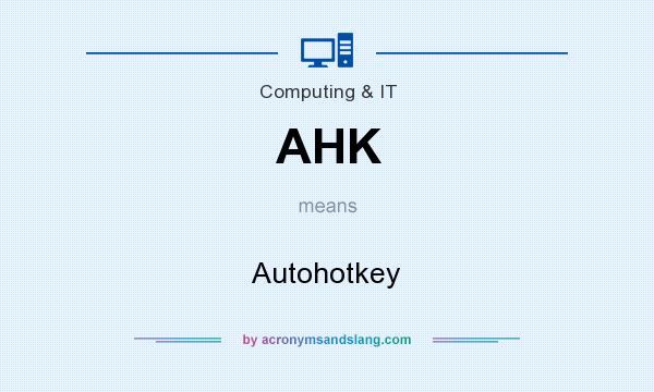 What does AHK mean? It stands for Autohotkey