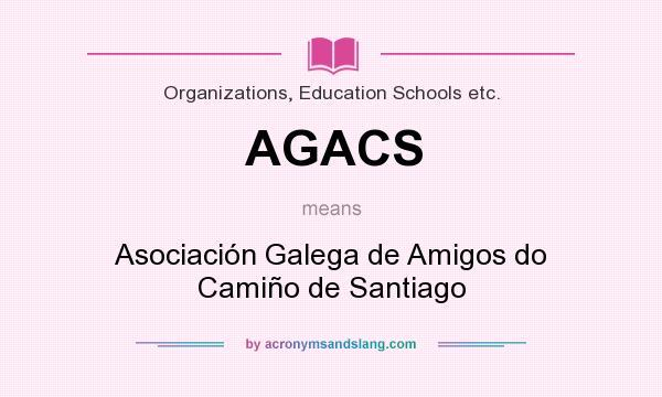 What does AGACS mean? It stands for Asociación Galega de Amigos do Camiño de Santiago