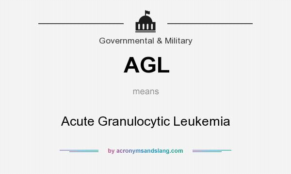 What does AGL mean? It stands for Acute Granulocytic Leukemia