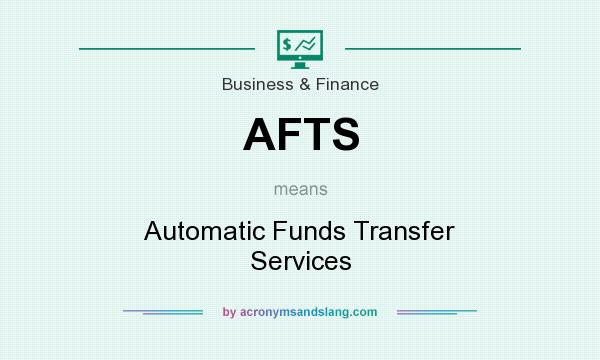 What does AFTS mean? It stands for Automatic Funds Transfer Services
