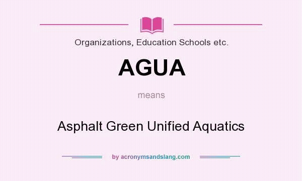 What does AGUA mean? It stands for Asphalt Green Unified Aquatics
