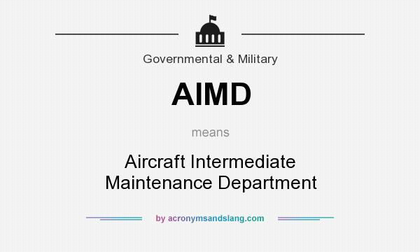 What does AIMD mean? It stands for Aircraft Intermediate Maintenance Department