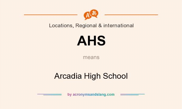 What does AHS mean? It stands for Arcadia High School
