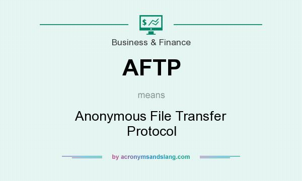 What does AFTP mean? It stands for Anonymous File Transfer Protocol