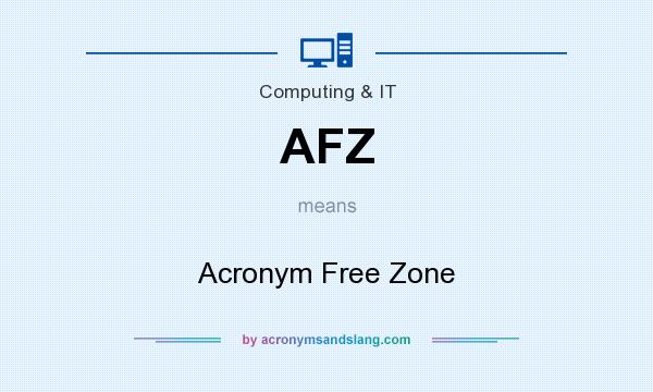 What does AFZ mean? It stands for Acronym Free Zone