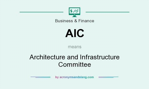 What does AIC mean? It stands for Architecture and Infrastructure Committee