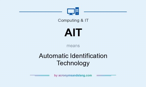 What does AIT mean? It stands for Automatic Identification Technology