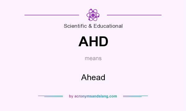 What does AHD mean? It stands for Ahead