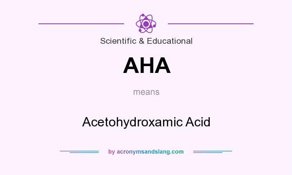 What does AHA mean? It stands for Acetohydroxamic Acid