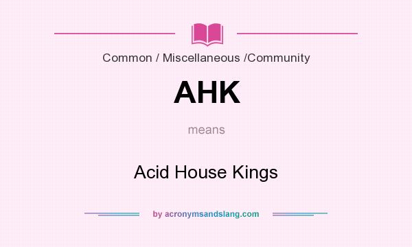 What does AHK mean? It stands for Acid House Kings