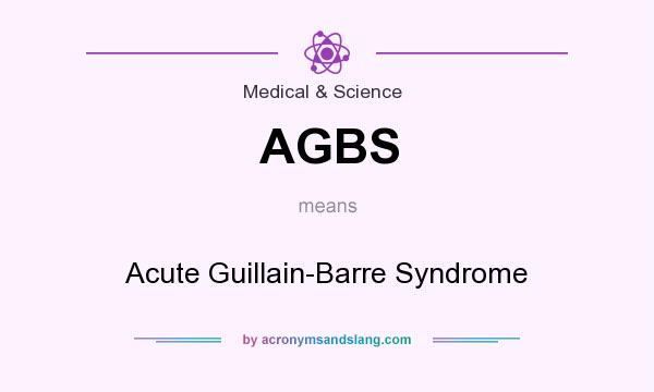 What does AGBS mean? It stands for Acute Guillain-Barre Syndrome