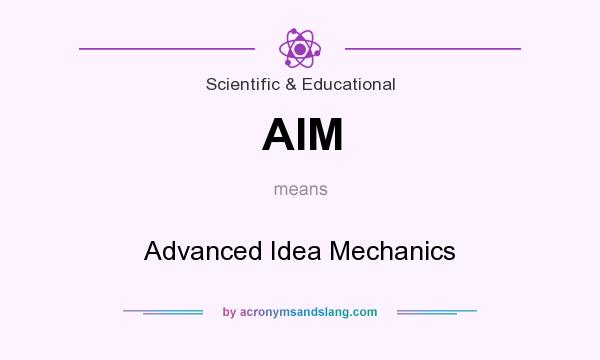 What does AIM mean? It stands for Advanced Idea Mechanics