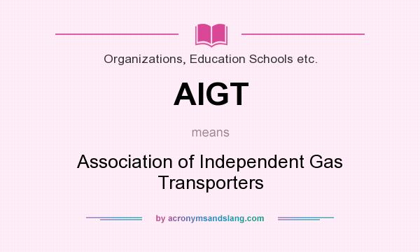 What does AIGT mean? It stands for Association of Independent Gas Transporters
