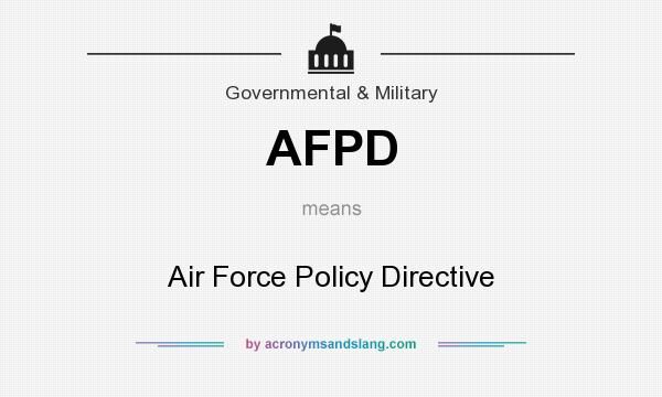 What does AFPD mean? It stands for Air Force Policy Directive