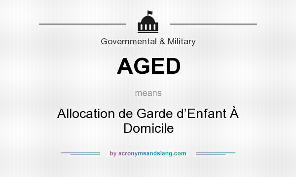 What does AGED mean? It stands for Allocation de Garde d'Enfant À Domicile