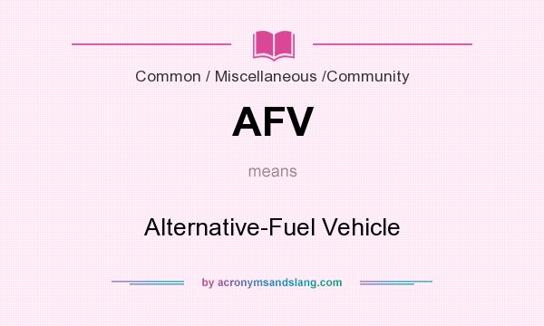 What does AFV mean? It stands for Alternative-Fuel Vehicle