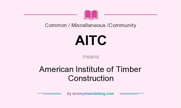 What does AITC mean? It stands for American Institute of Timber Construction