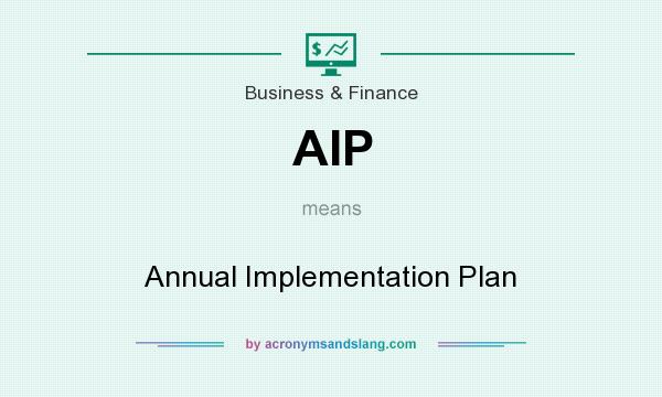 What does AIP mean? It stands for Annual Implementation Plan