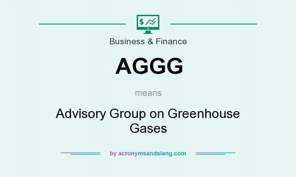 What does AGGG mean? It stands for Advisory Group on Greenhouse Gases