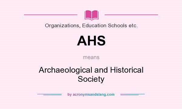 What does AHS mean? It stands for Archaeological and Historical Society