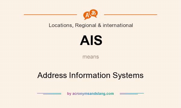 What does AIS mean? It stands for Address Information Systems